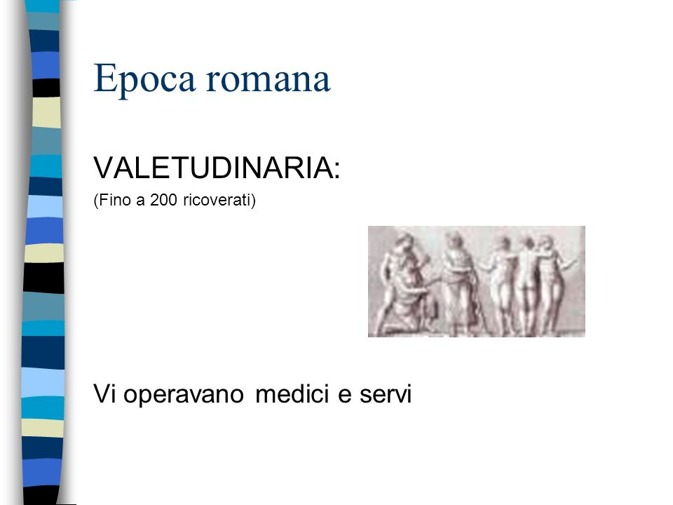 Epoca romana VALETUDINARIA: Vi operavano medici e servi