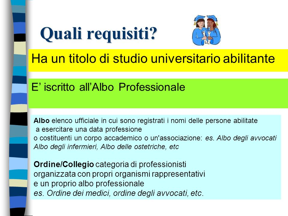 Quali requisiti Ha un titolo di studio universitario abilitante