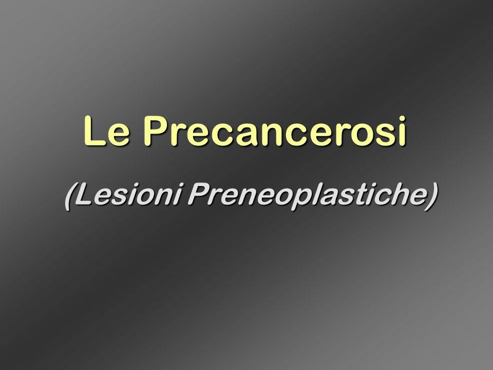 (Lesioni Preneoplastiche)
