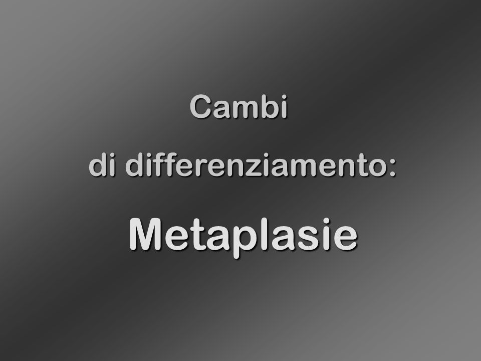 Cambi di differenziamento: Metaplasie