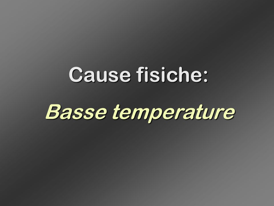 Cause fisiche: Basse temperature