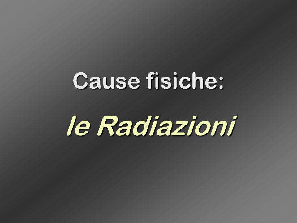 Cause fisiche: le Radiazioni