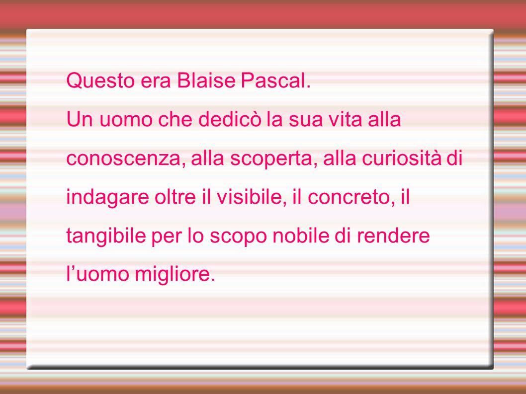 Questo era Blaise Pascal.