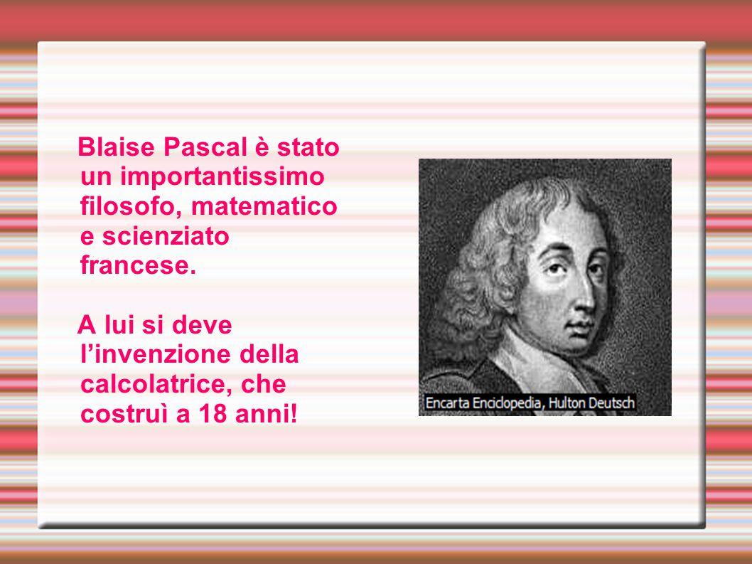 Blaise Pascal è stato un importantissimo filosofo, matematico e scienziato francese.