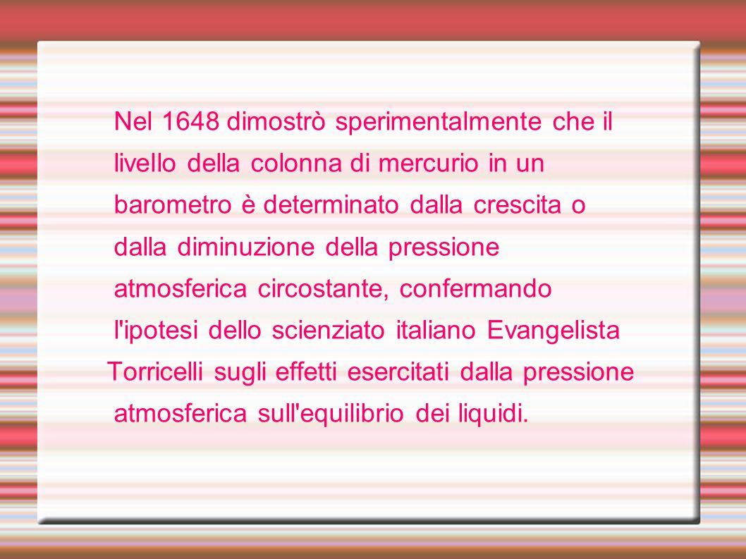 Nel 1648 dimostrò sperimentalmente che il