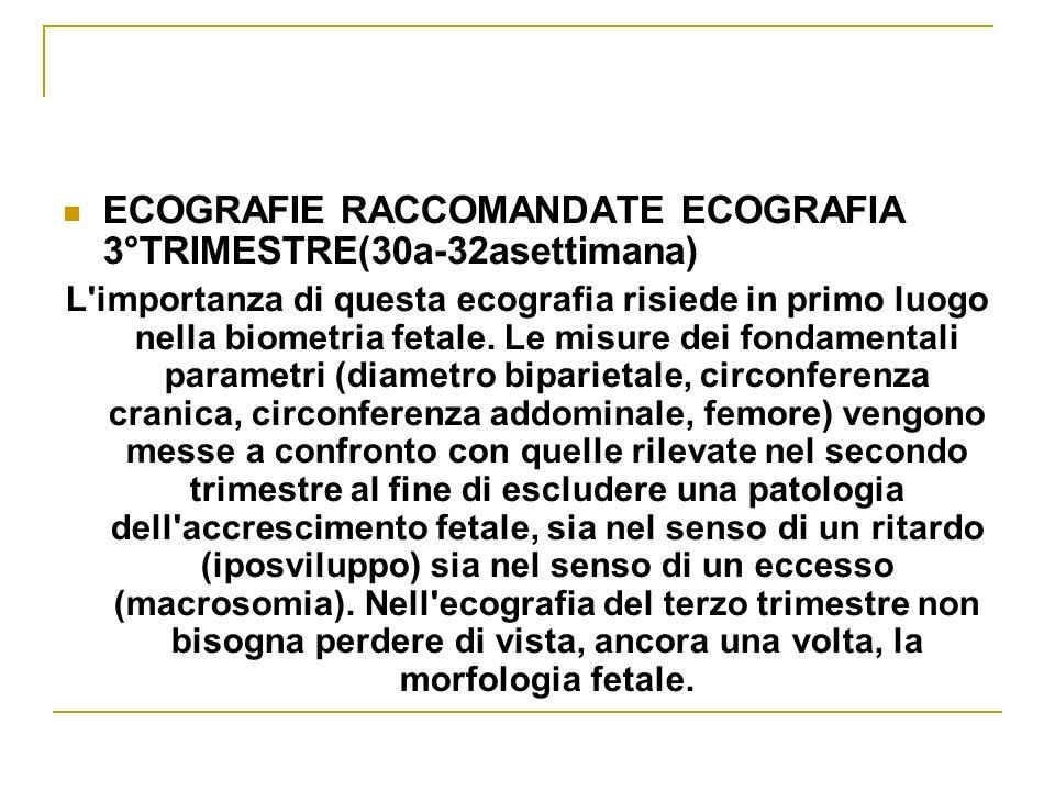 ECOGRAFIE RACCOMANDATE ECOGRAFIA 3°TRIMESTRE(30a-32asettimana)