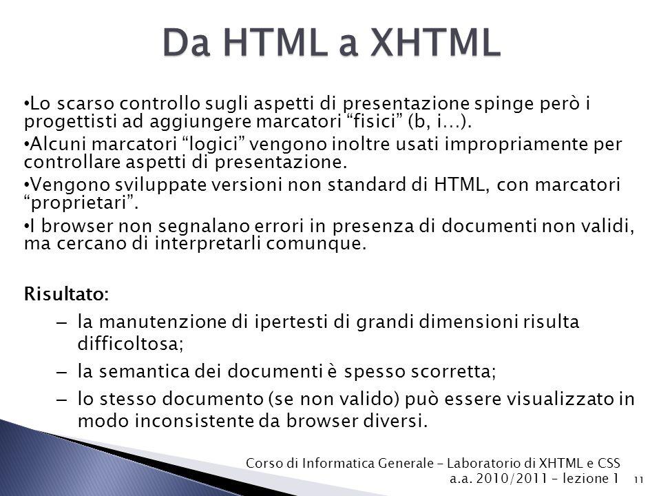 Da HTML a XHTML Lo scarso controllo sugli aspetti di presentazione spinge però i progettisti ad aggiungere marcatori fisici (b, i…).