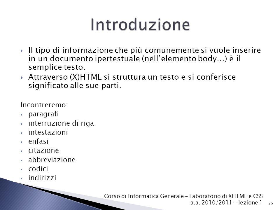 Introduzione Il tipo di informazione che più comunemente si vuole inserire in un documento ipertestuale (nell'elemento body…) è il semplice testo.