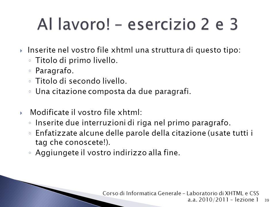 Al lavoro! – esercizio 2 e 3 Inserite nel vostro file xhtml una struttura di questo tipo: Titolo di primo livello.