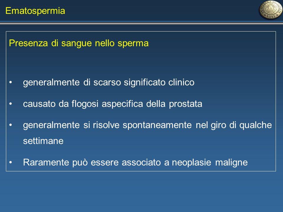 Ematospermia Presenza di sangue nello sperma. generalmente di scarso significato clinico. causato da flogosi aspecifica della prostata.