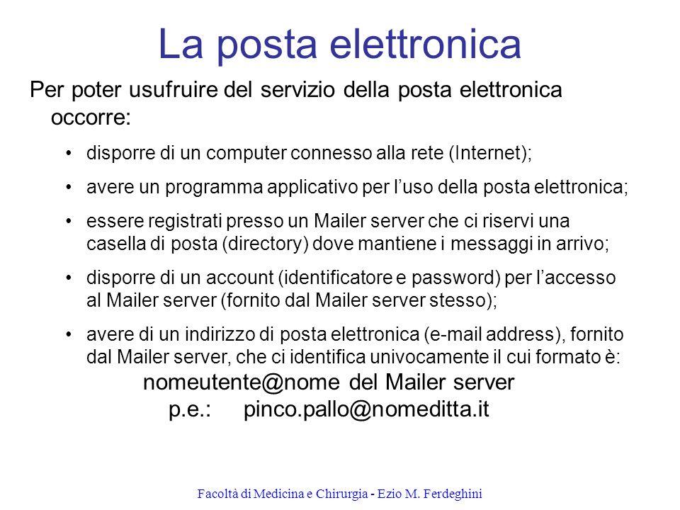 La posta elettronica Per poter usufruire del servizio della posta elettronica occorre: disporre di un computer connesso alla rete (Internet);