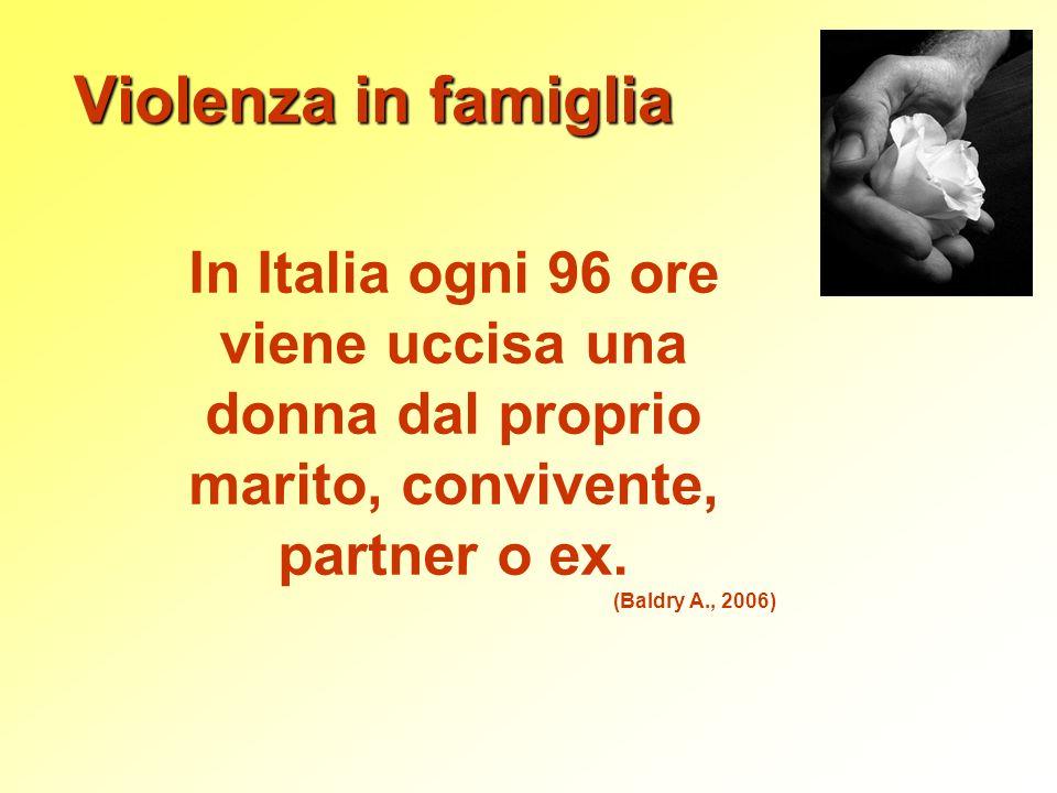 Violenza in famiglia In Italia ogni 96 ore viene uccisa una donna dal proprio marito, convivente, partner o ex.