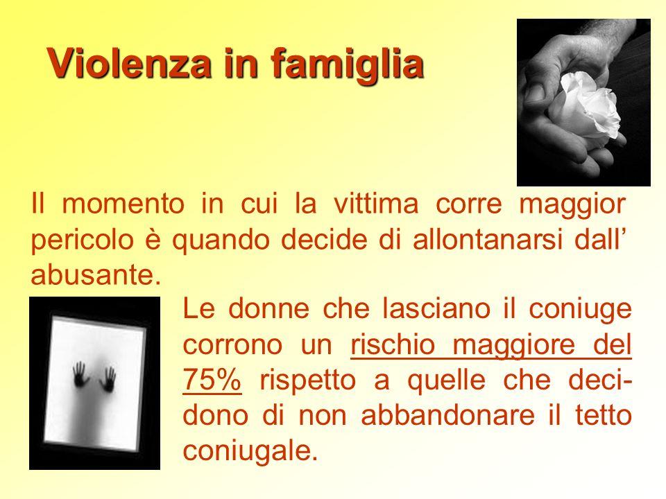 Violenza in famiglia Il momento in cui la vittima corre maggior pericolo è quando decide di allontanarsi dall' abusante.
