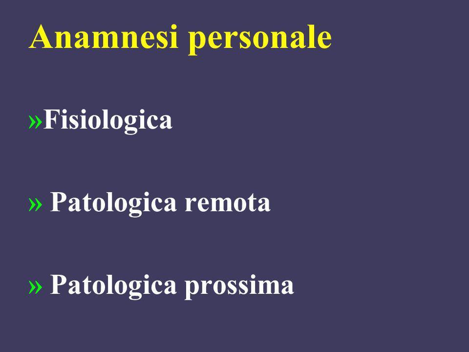 Anamnesi personale »Fisiologica » Patologica remota