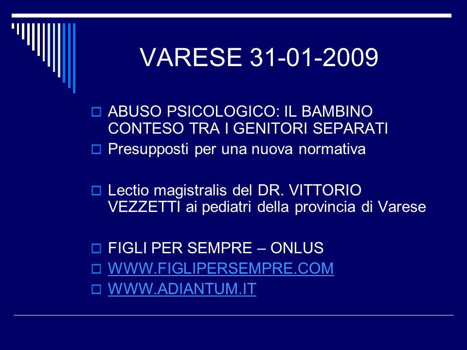 VARESE 31-01-2009 ABUSO PSICOLOGICO: IL BAMBINO CONTESO TRA I GENITORI SEPARATI. Presupposti per una nuova normativa.