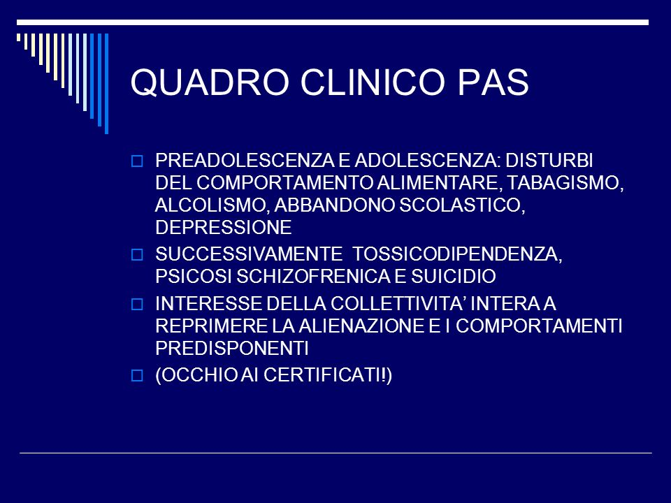 QUADRO CLINICO PAS PREADOLESCENZA E ADOLESCENZA: DISTURBI DEL COMPORTAMENTO ALIMENTARE, TABAGISMO, ALCOLISMO, ABBANDONO SCOLASTICO, DEPRESSIONE.