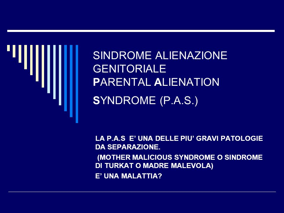 SINDROME ALIENAZIONE GENITORIALE PARENTAL ALIENATION SYNDROME (P.A.S.)
