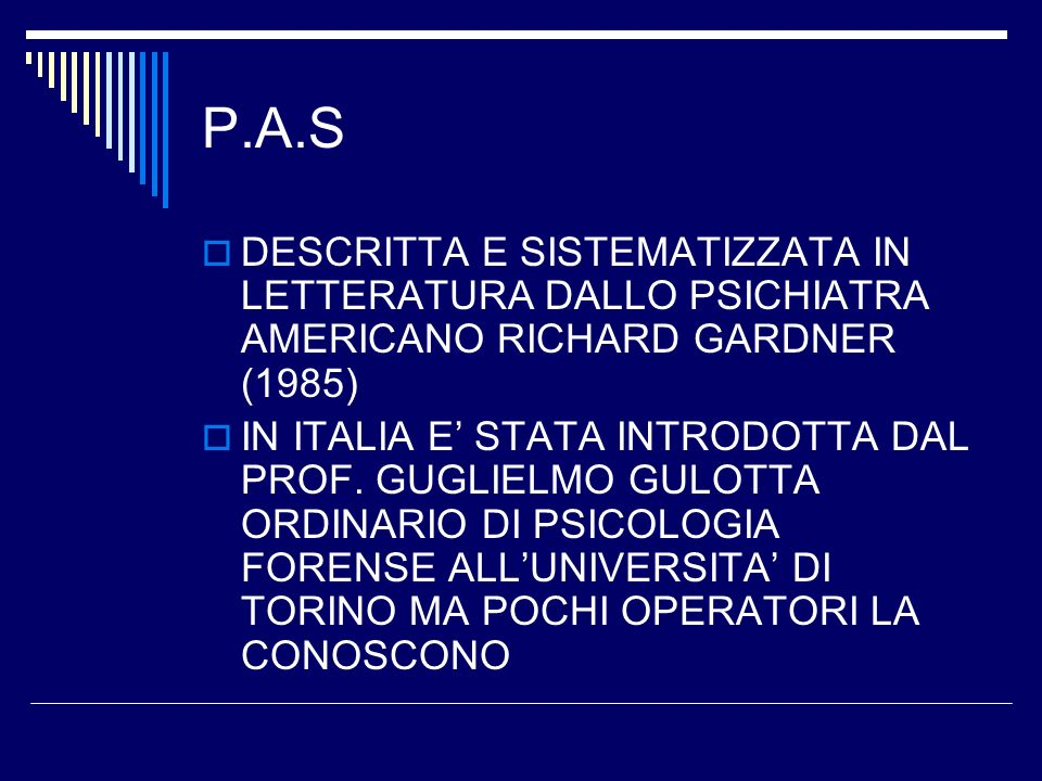P.A.S DESCRITTA E SISTEMATIZZATA IN LETTERATURA DALLO PSICHIATRA AMERICANO RICHARD GARDNER (1985)