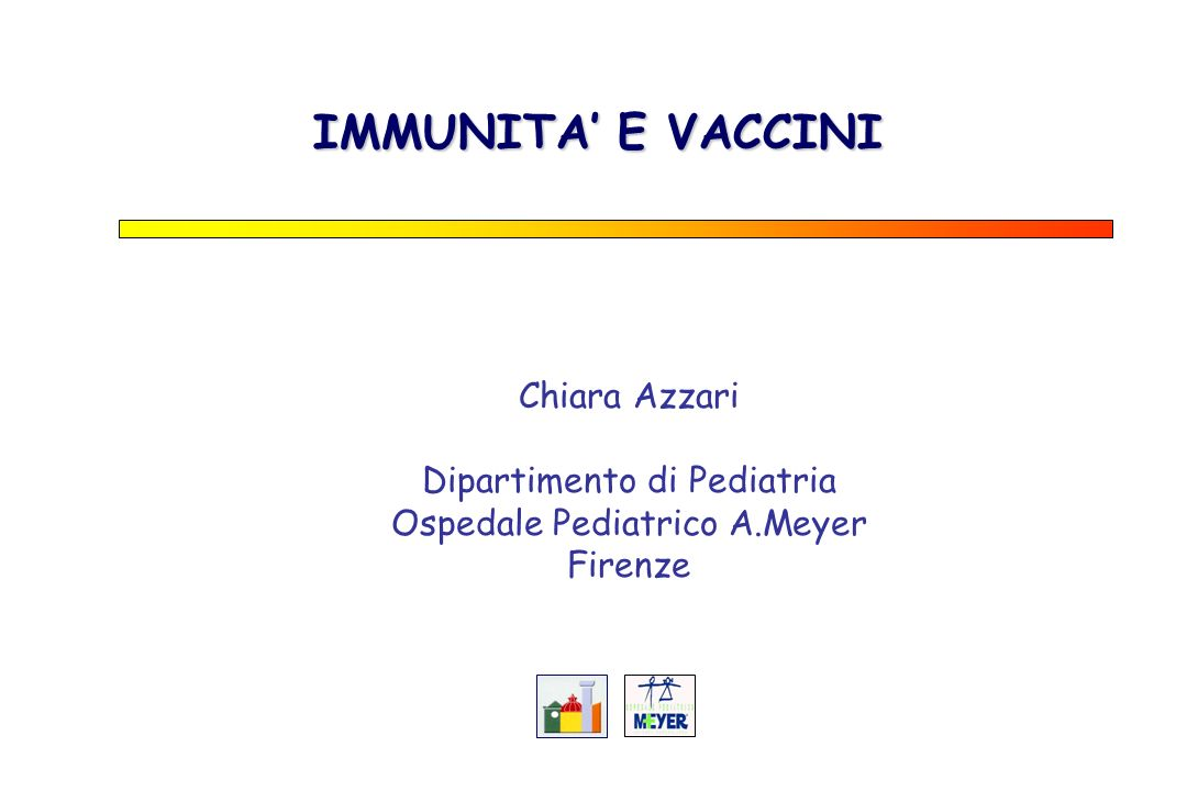 IMMUNITA' E VACCINI Chiara Azzari Dipartimento di Pediatria