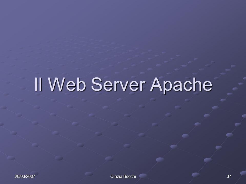 Il Web Server Apache 28/03/2007 Cinzia Bocchi
