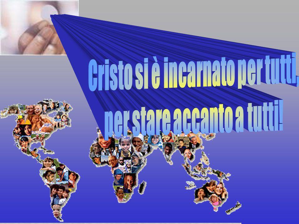 Cristo si è incarnato per tutti, per stare accanto a tutti!