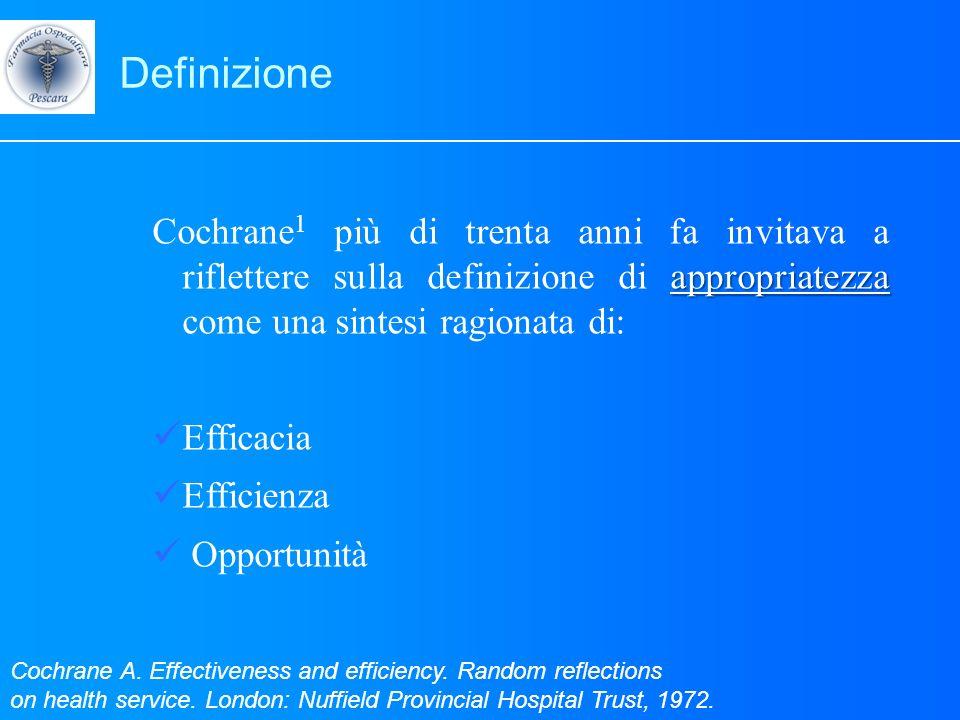 DefinizioneCochrane1 più di trenta anni fa invitava a riflettere sulla definizione di appropriatezza come una sintesi ragionata di: