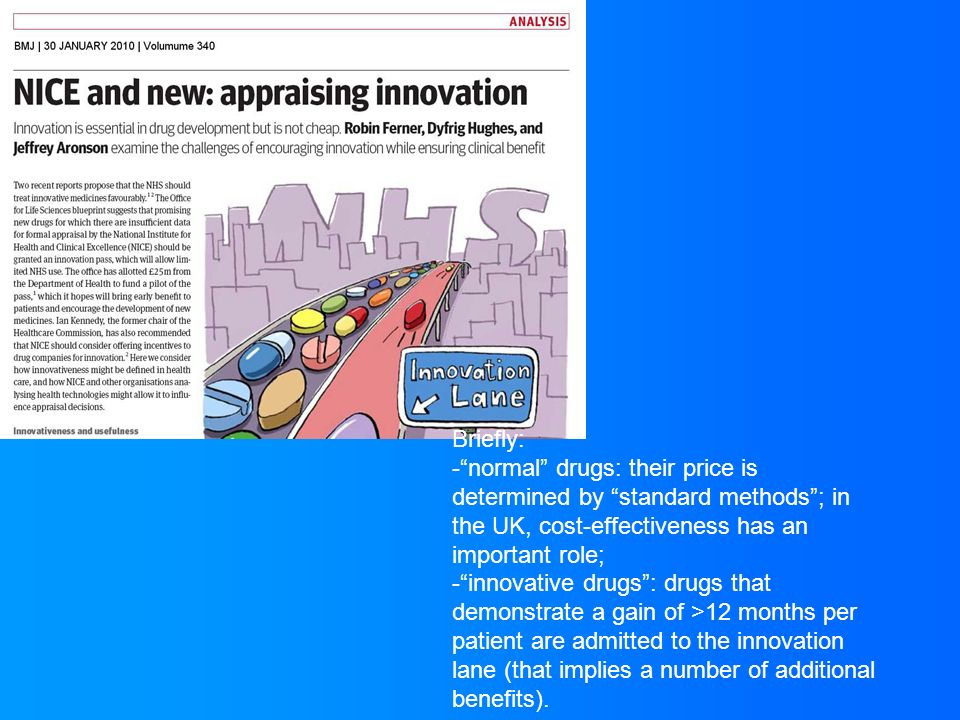 Briefly:- normal drugs: their price is. determined by standard methods ; in. the UK, cost-effectiveness has an.