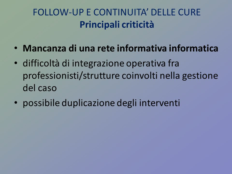FOLLOW-UP E CONTINUITA' DELLE CURE Principali criticità