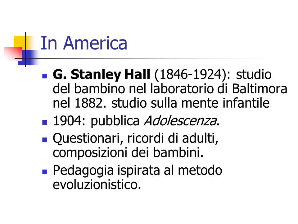 In America G. Stanley Hall (1846-1924): studio del bambino nel laboratorio di Baltimora nel 1882. studio sulla mente infantile.