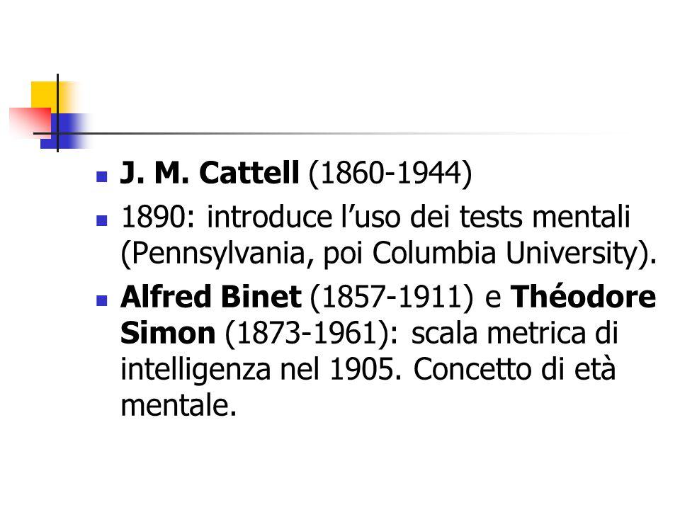 J. M. Cattell (1860-1944) 1890: introduce l'uso dei tests mentali (Pennsylvania, poi Columbia University).