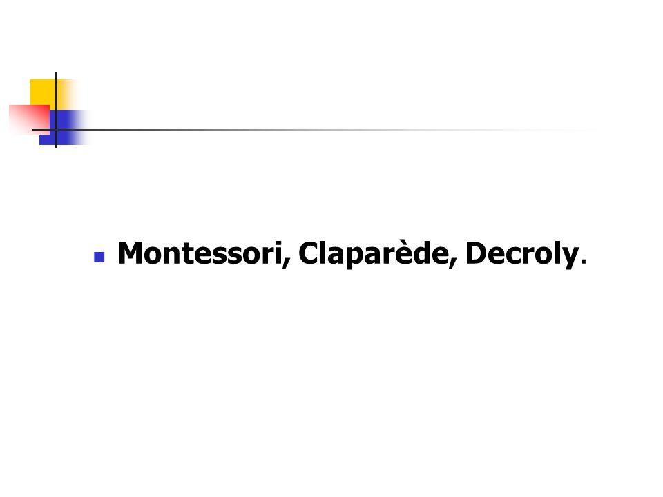 Montessori, Claparède, Decroly.