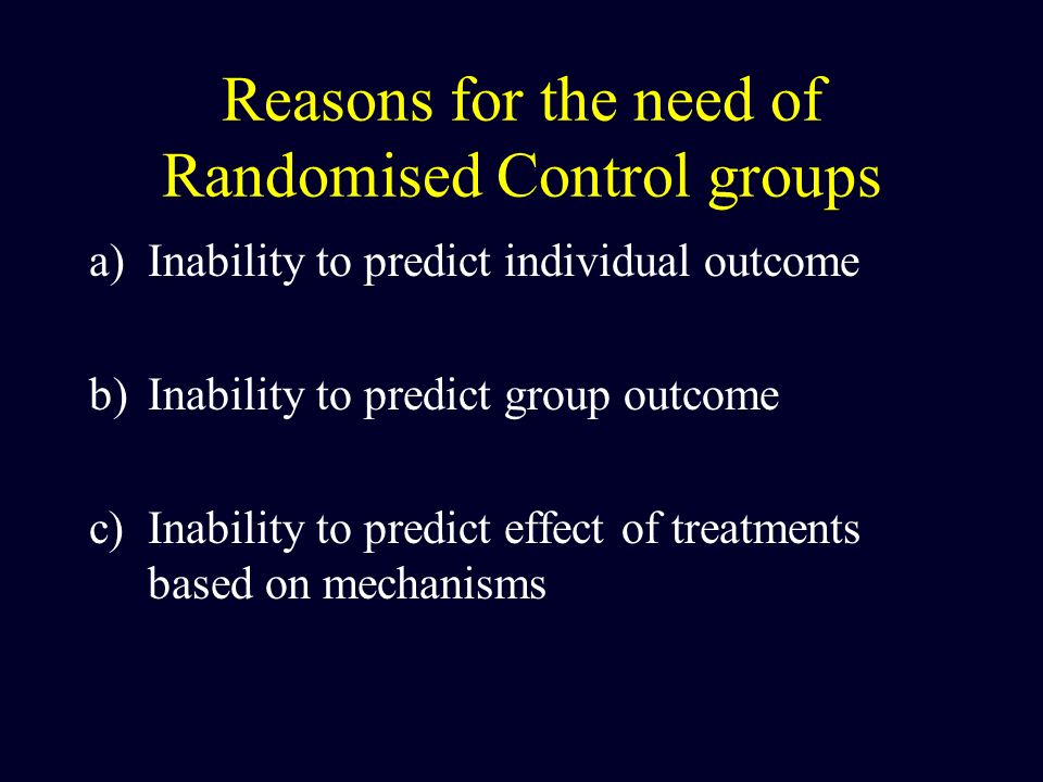 Reasons for the need of Randomised Control groups