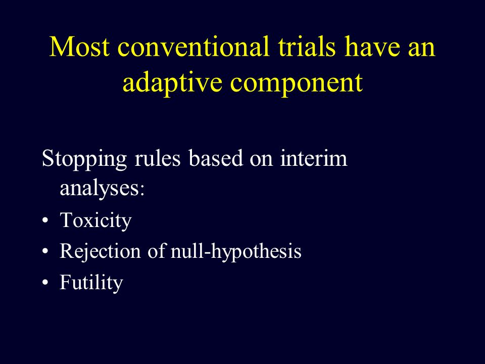 Most conventional trials have an adaptive component