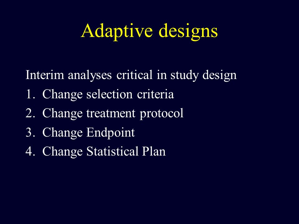 Adaptive designs Interim analyses critical in study design