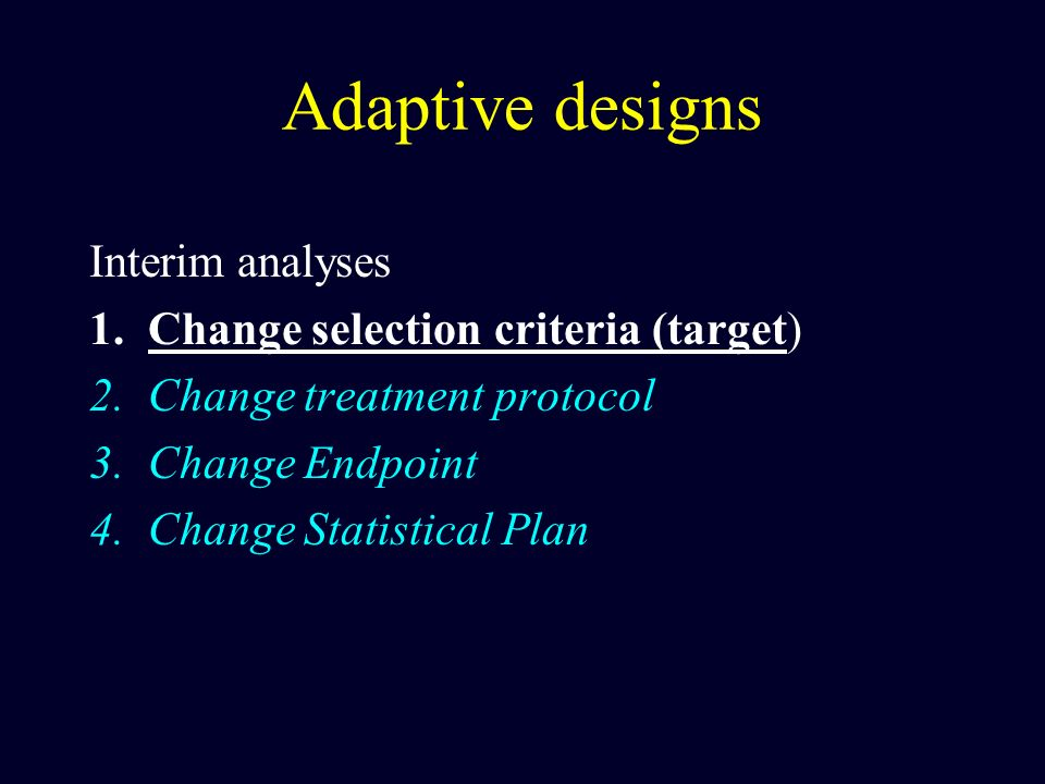 Adaptive designs Interim analyses Change selection criteria (target)