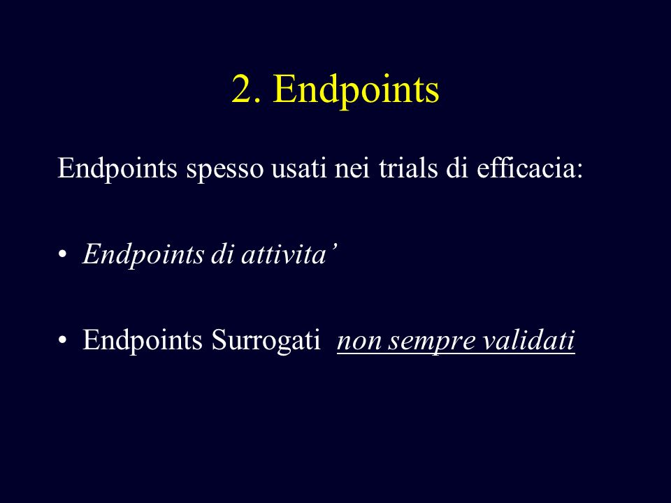 2. Endpoints Endpoints spesso usati nei trials di efficacia: