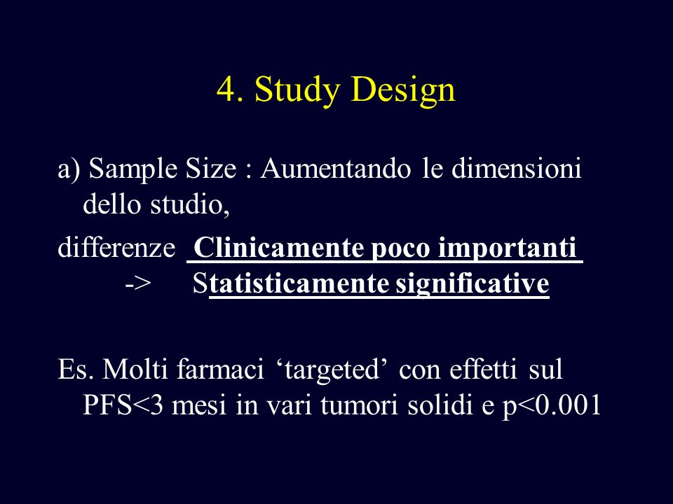 4. Study Design a) Sample Size : Aumentando le dimensioni dello studio,