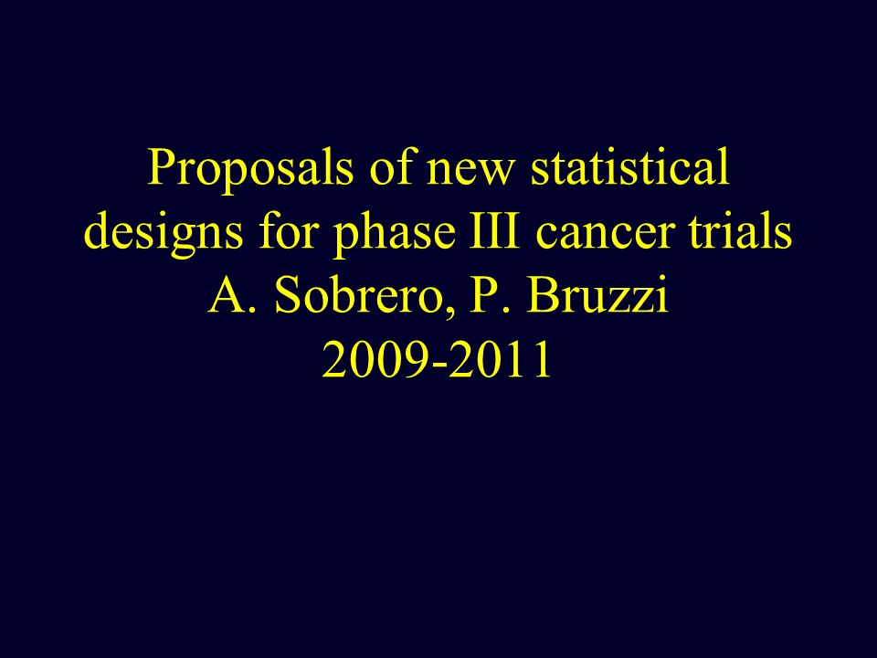 Proposals of new statistical designs for phase III cancer trials A