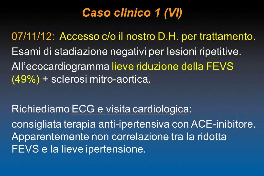 Caso clinico 1 (VI)07/11/12: Accesso c/o il nostro D.H. per trattamento. Esami di stadiazione negativi per lesioni ripetitive.