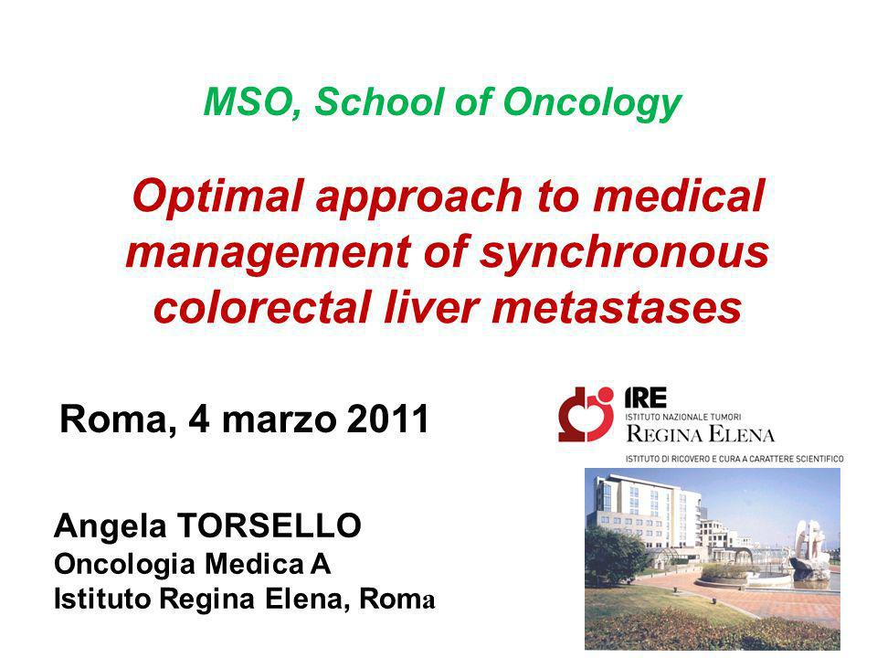 MSO, School of Oncology Optimal approach to medical management of synchronous colorectal liver metastases.