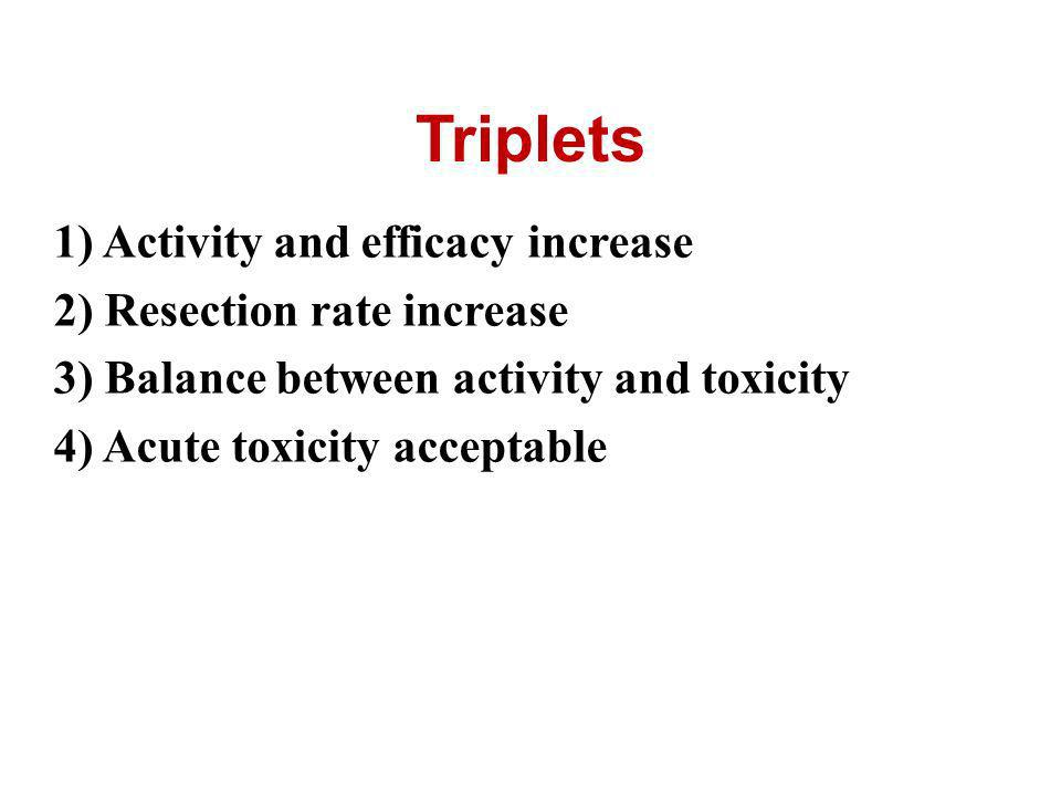 Triplets 1) Activity and efficacy increase 2) Resection rate increase