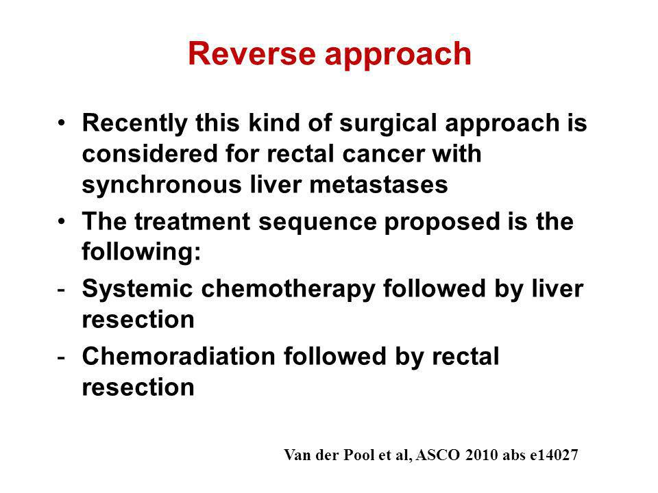 Reverse approach Recently this kind of surgical approach is considered for rectal cancer with synchronous liver metastases.