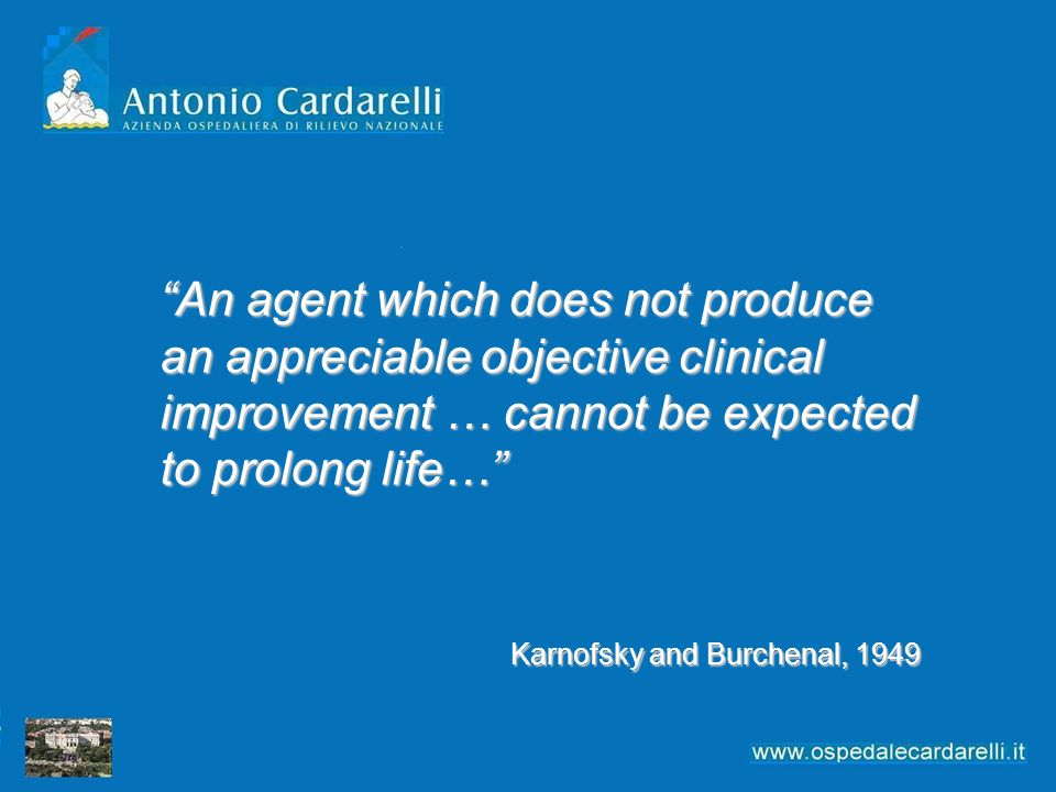 An agent which does not produce an appreciable objective clinical improvement … cannot be expected to prolong life…