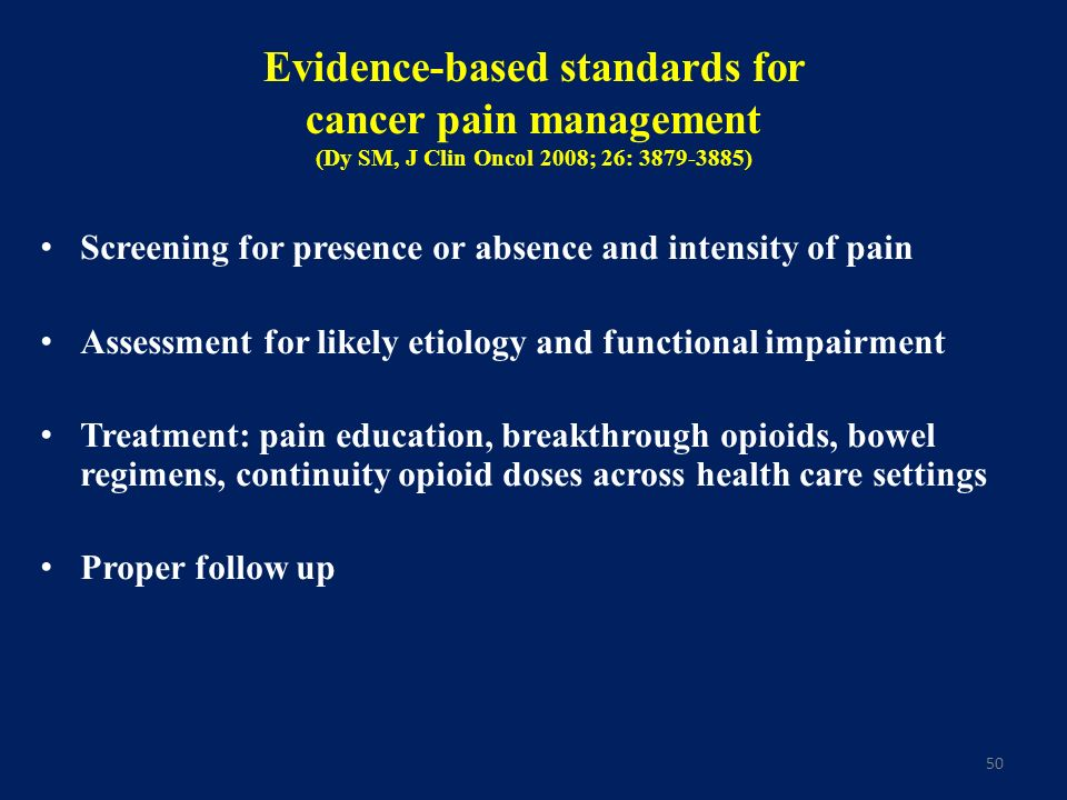 Evidence-based standards for cancer pain management (Dy SM, J Clin Oncol 2008; 26: 3879-3885)