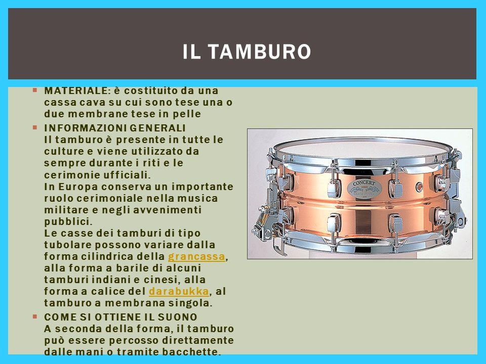 Il tamburo MATERIALE: è costituito da una cassa cava su cui sono tese una o due membrane tese in pelle.