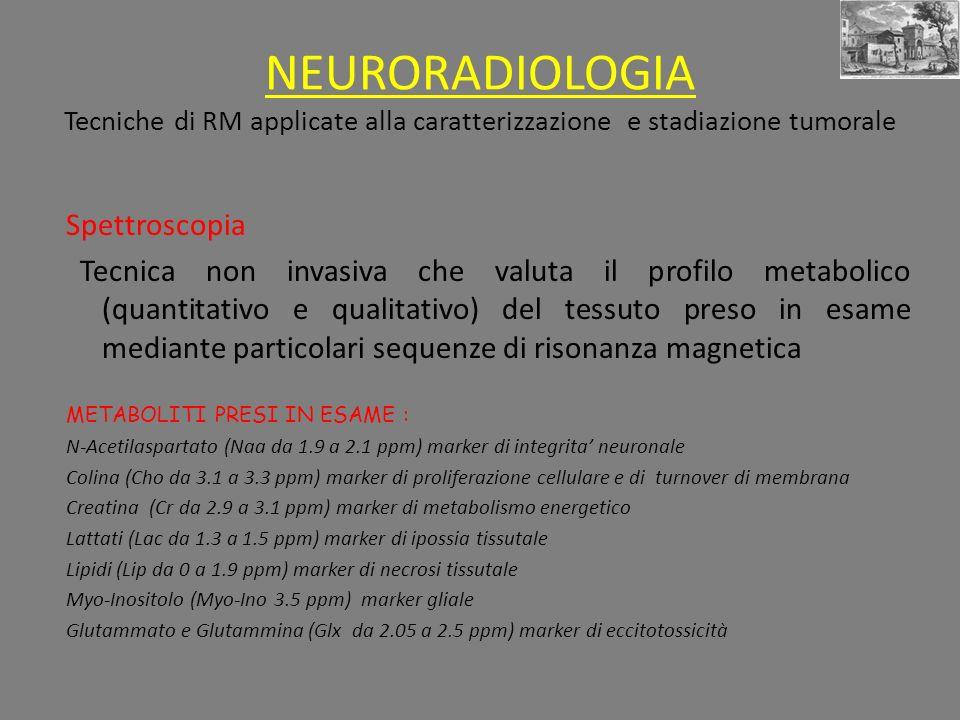 NEURORADIOLOGIA Tecniche di RM applicate alla caratterizzazione e stadiazione tumorale