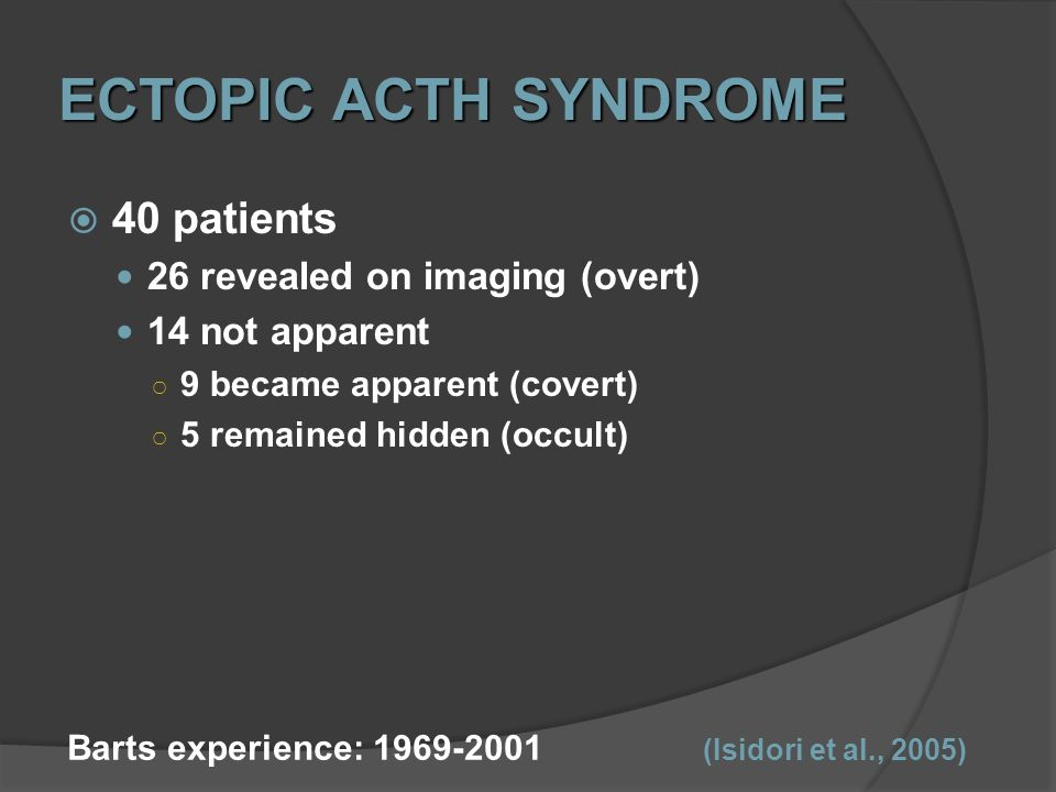 ECTOPIC ACTH SYNDROME 40 patients 26 revealed on imaging (overt)