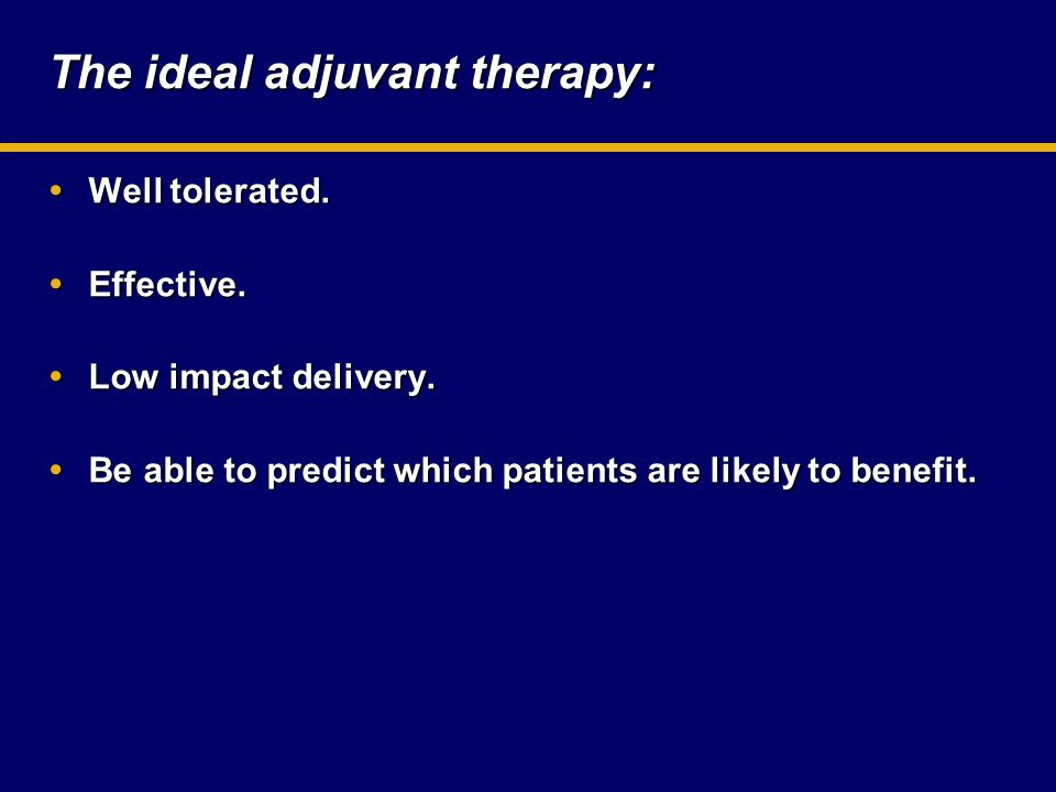 The ideal adjuvant therapy: