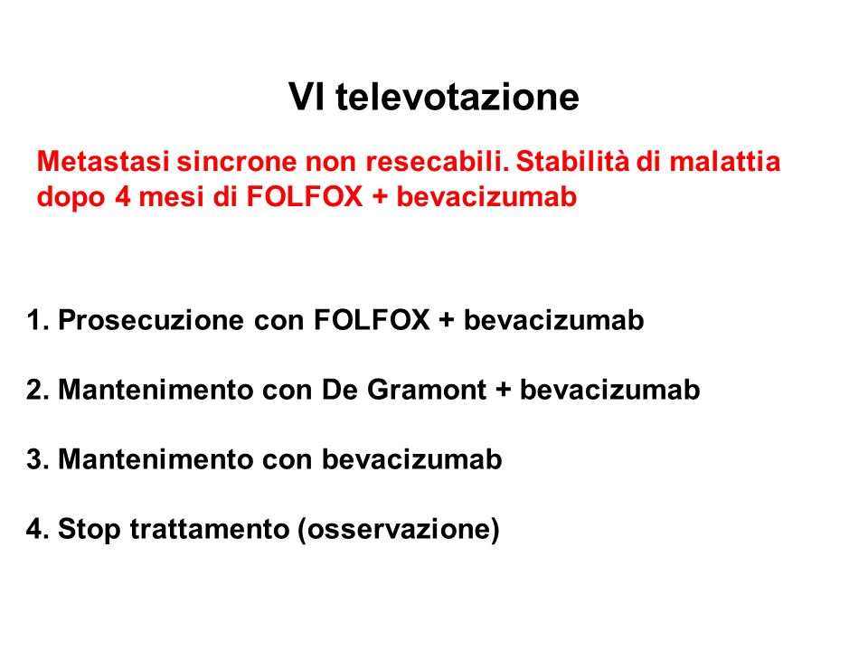 VI televotazione Metastasi sincrone non resecabili. Stabilità di malattia. dopo 4 mesi di FOLFOX + bevacizumab.