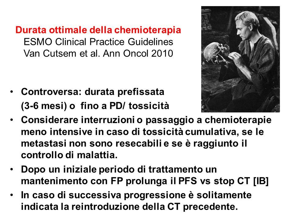 Durata ottimale della chemioterapia ESMO Clinical Practice Guidelines Van Cutsem et al. Ann Oncol 2010